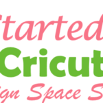 Get Started with CRICUT – Design Space Series