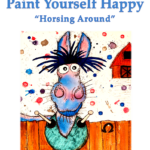 "Paint Yourself Happy ""Horsing Around"""